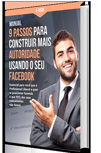 Profissional Liberal: Manual 9 Passos para Construir mais Autoridade usando o seu Facebook